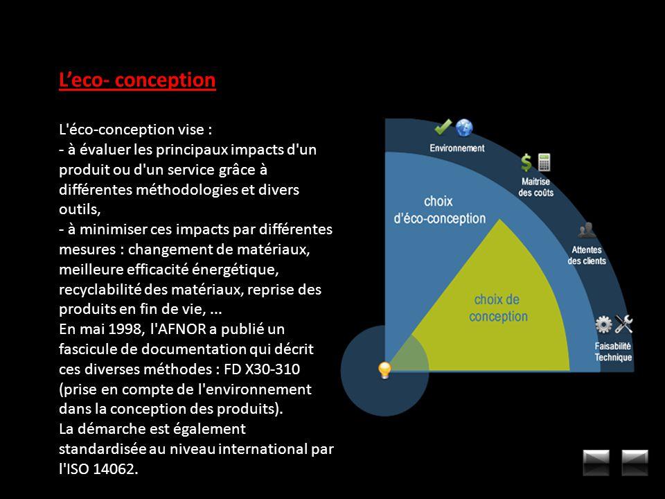 Leco- conception L'éco-conception vise : - à évaluer les principaux impacts d'un produit ou d'un service grâce à différentes méthodologies et divers o