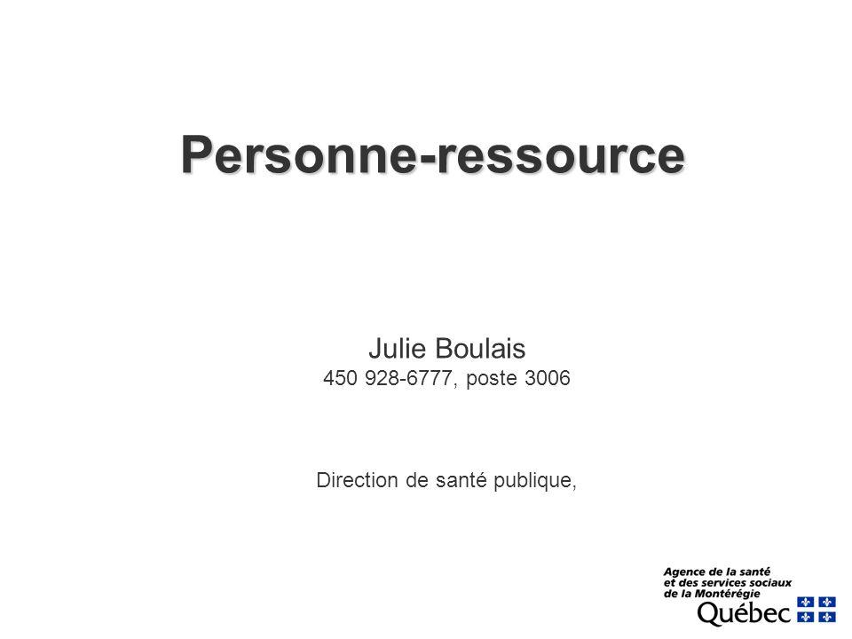 Personne-ressource Julie Boulais 450 928-6777, poste 3006 Direction de santé publique,