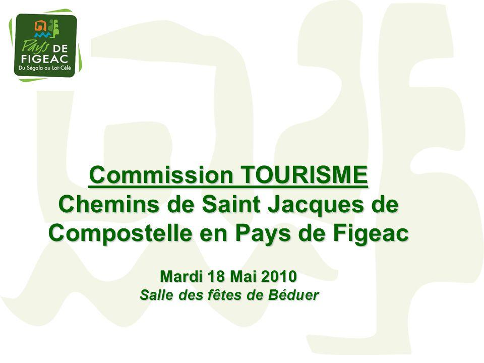 Commission TOURISME Chemins de Saint Jacques de Compostelle en Pays de Figeac Mardi 18 Mai 2010 Salle des fêtes de Béduer