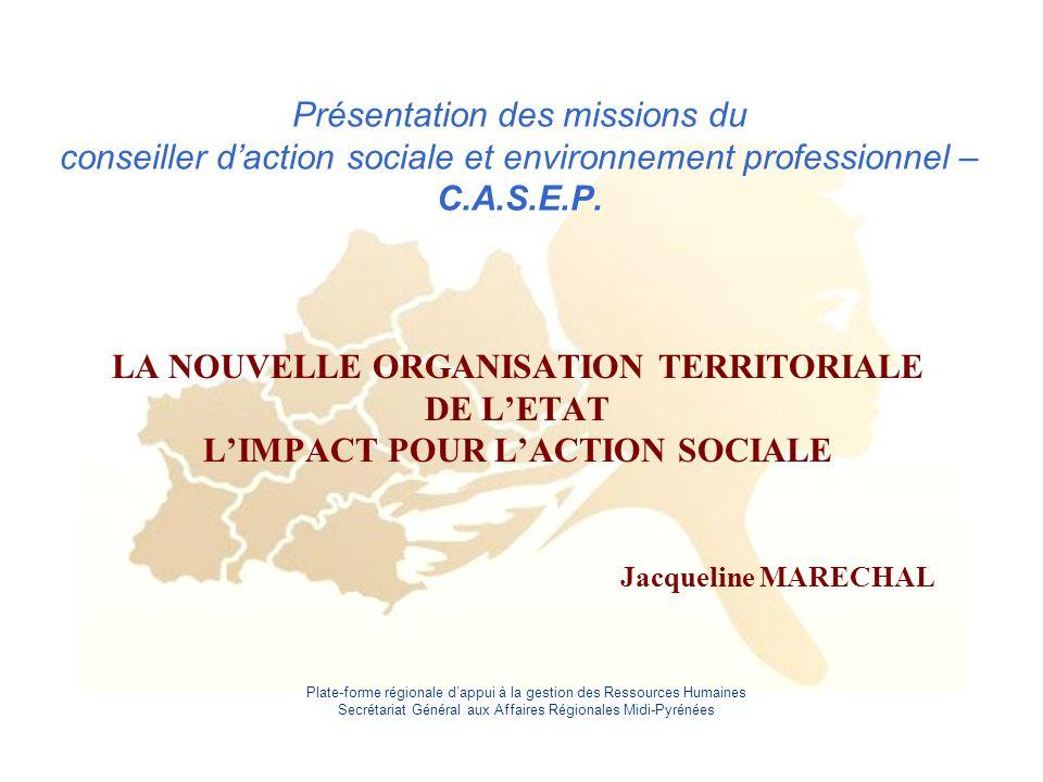 Plate-forme régionale d'appui à la gestion des Ressources Humaines Secrétariat Général aux Affaires Régionales Midi-Pyrénées Présentation des missions du conseiller d'action sociale et environnement professionnel – C.A.S.E.P.