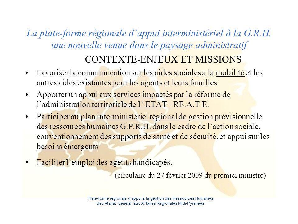 Plate-forme régionale d'appui à la gestion des Ressources Humaines Secrétariat Général aux Affaires Régionales Midi-Pyrénées La plate-forme régionale d'appui interministériel à la G.R.H.