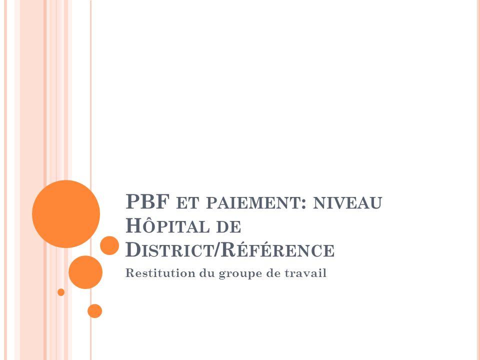 PBF ET PAIEMENT : NIVEAU H ÔPITAL DE D ISTRICT /R ÉFÉRENCE Restitution du groupe de travail