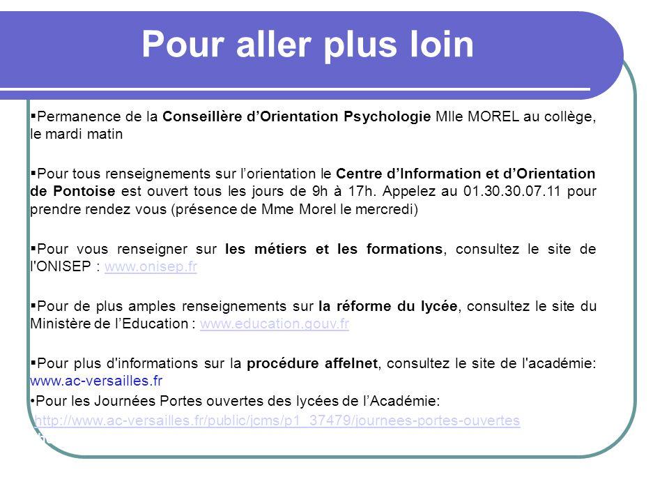 Pour aller plus loin  Permanence de la Conseillère d'Orientation Psychologie Mlle MOREL au collège, le mardi matin  Pour tous renseignements sur l'orientation le Centre d'Information et d'Orientation de Pontoise est ouvert tous les jours de 9h à 17h.