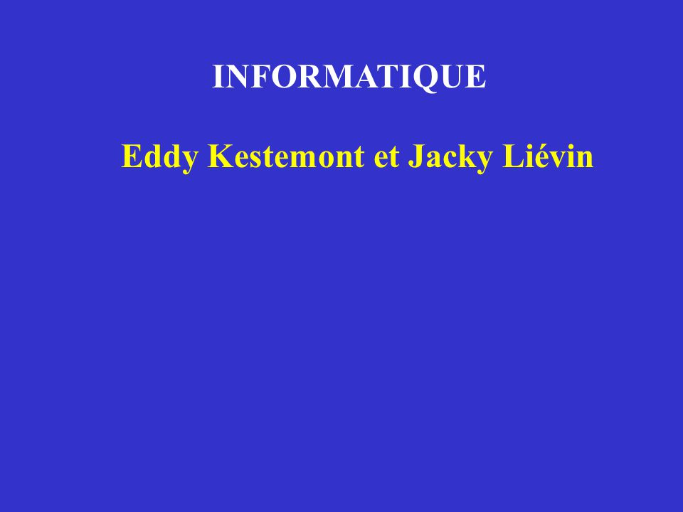 INFORMATIQUE Eddy Kestemont et Jacky Liévin • présentation • but du cours • organisation • premier contact avec l 'outil aspects logiciels et matériels 1 er cours: