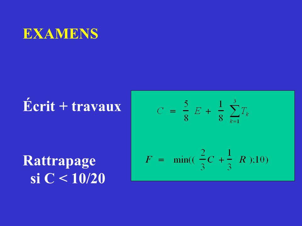 EXAMENS Écrit + travaux Rattrapage si C < 10/20