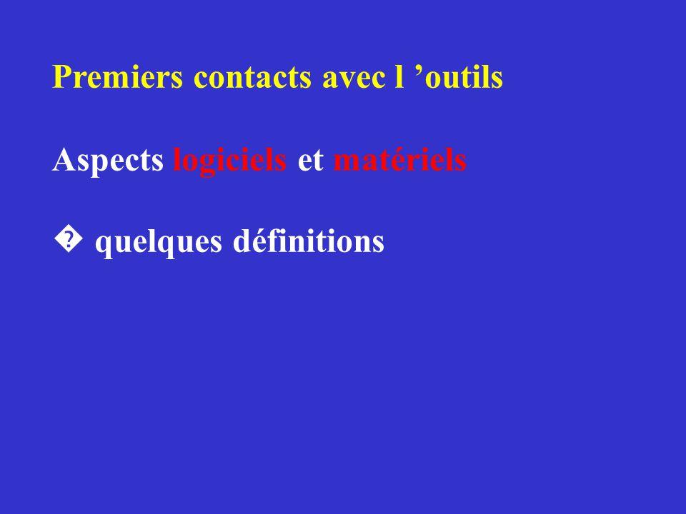 Premiers contacts avec l 'outils Aspects logiciels et matériels � quelques définitions