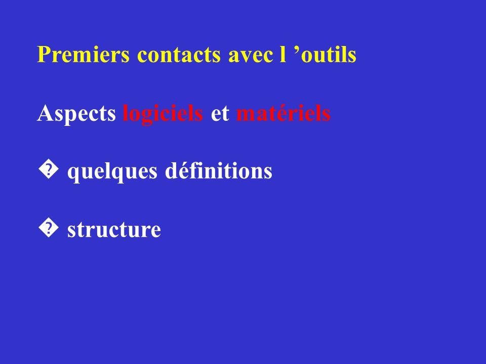 Premiers contacts avec l 'outils Aspects logiciels et matériels � quelques définitions � structure