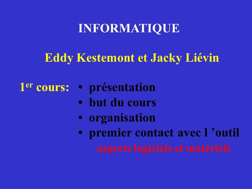 INFORMATIQUE Eddy Kestemont et Jacky Liévin • présentation • but du cours • organisation • premier contact avec l 'outil aspects logiciels et matériel