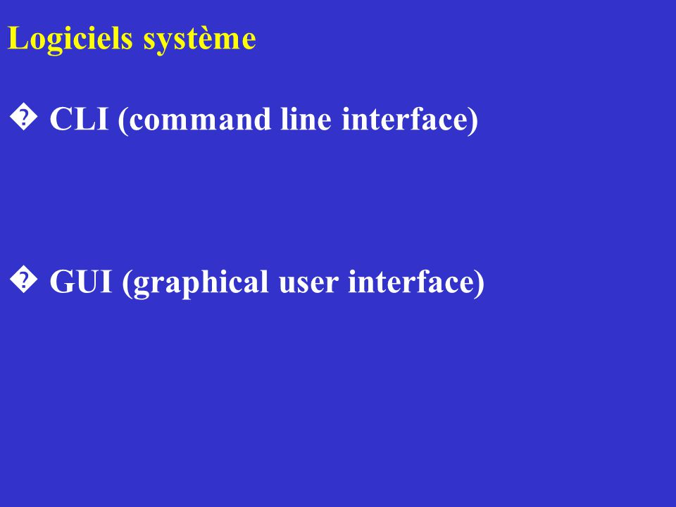 Logiciels système � CLI (command line interface) � GUI (graphical user interface)