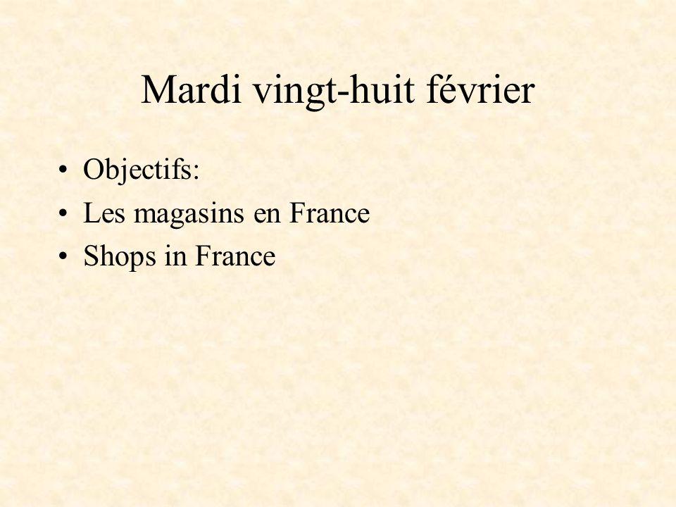 Mardi vingt-huit février •Objectifs: •Les magasins en France •Shops in France