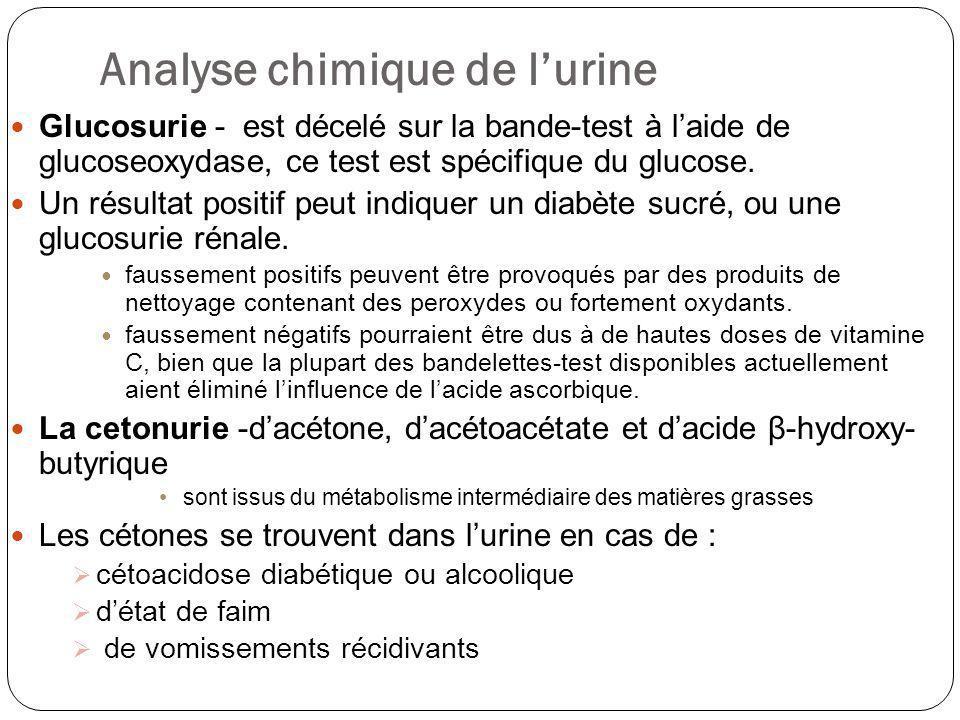 Analyse chimique de lurine Glucosurie - est décelé sur la bande-test à laide de glucoseoxydase, ce test est spécifique du glucose. Un résultat positif