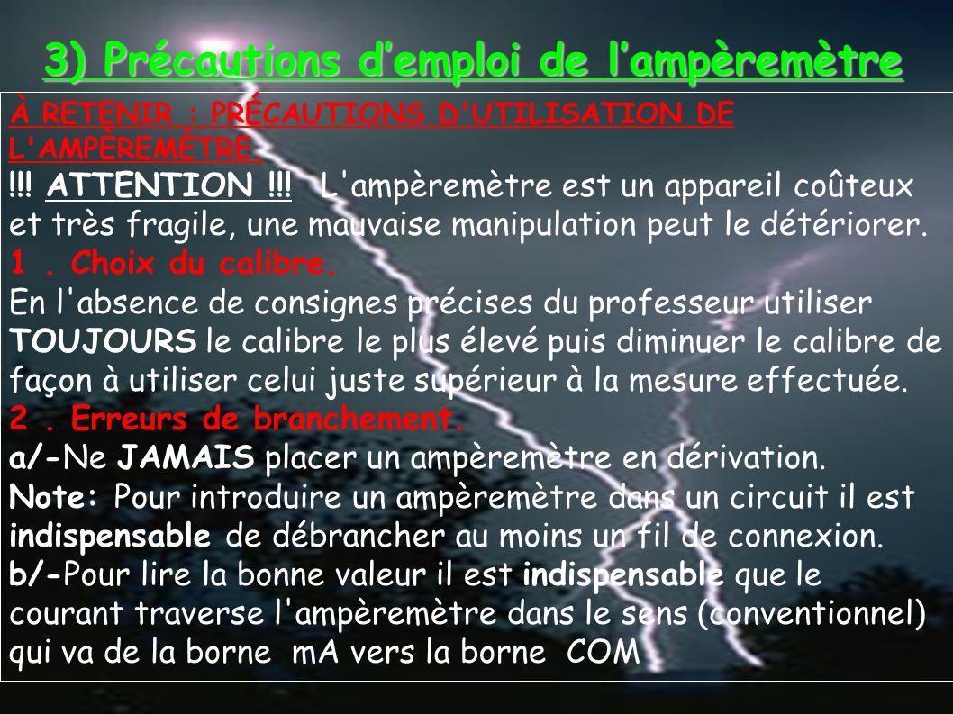 3) Précautions d'emploi de l'ampèremètre À RETENIR : PRÉCAUTIONS D'UTILISATION DE L'AMPÈREMÈTRE. !!! ATTENTION !!! L'ampèremètre est un appareil coûte