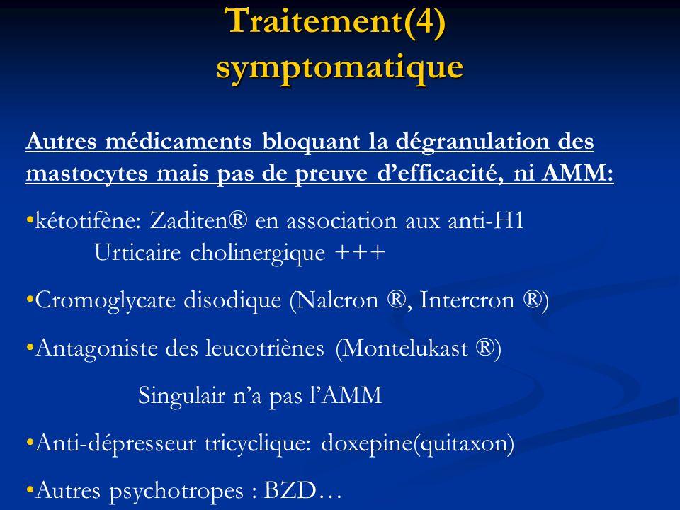 Traitement(4) symptomatique Autres médicaments bloquant la dégranulation des mastocytes mais pas de preuve d'efficacité, ni AMM: •kétotifène: Zaditen®