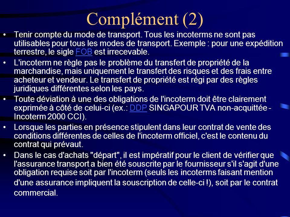 Complément (2) •Tenir compte du mode de transport. Tous les incoterms ne sont pas utilisables pour tous les modes de transport. Exemple : pour une exp