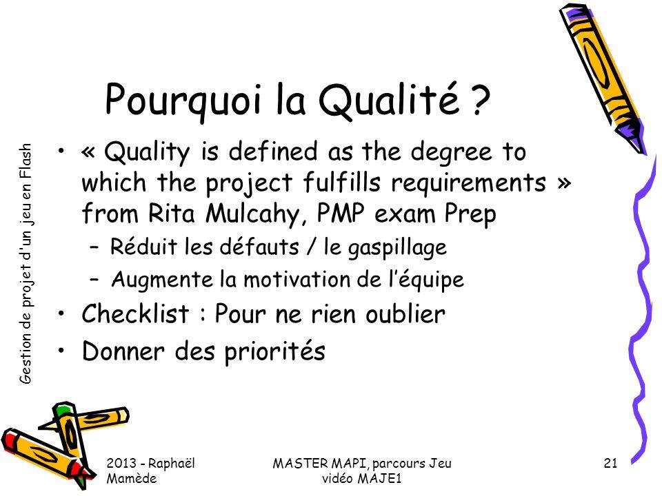 Gestion de projet d'un jeu en Flash 2013 - Raphaël Mamède MASTER MAPI, parcours Jeu vidéo MAJE1 21 Pourquoi la Qualité ? •« Quality is defined as the