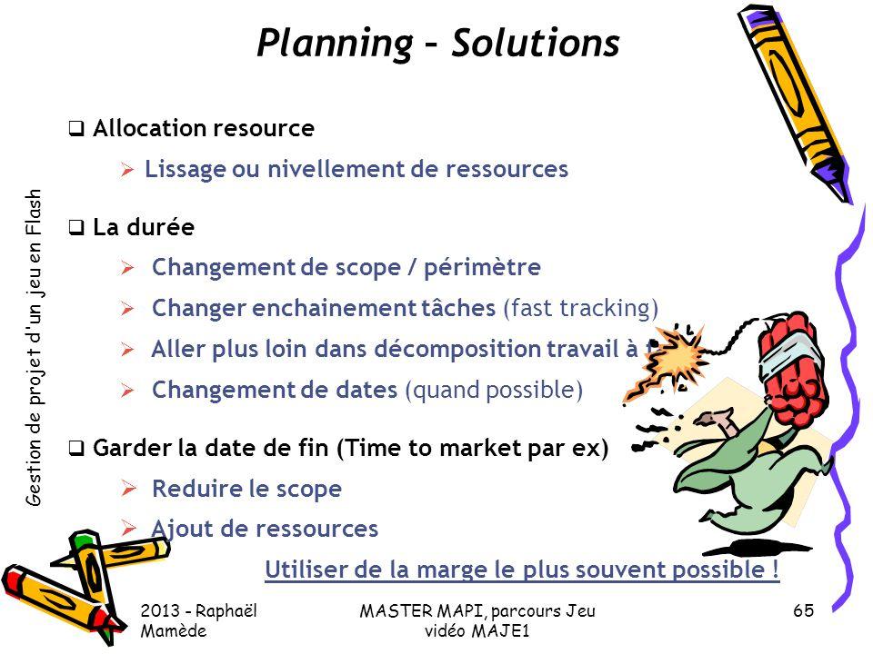 Gestion de projet d'un jeu en Flash 2013 - Raphaël Mamède MASTER MAPI, parcours Jeu vidéo MAJE1 65 Planning – Solutions  Allocation resource  Lissag
