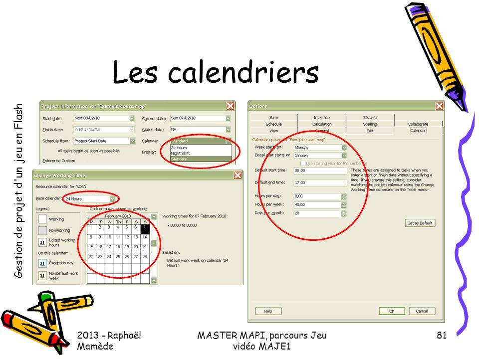Gestion de projet d'un jeu en Flash 2013 - Raphaël Mamède MASTER MAPI, parcours Jeu vidéo MAJE1 81 Les calendriers