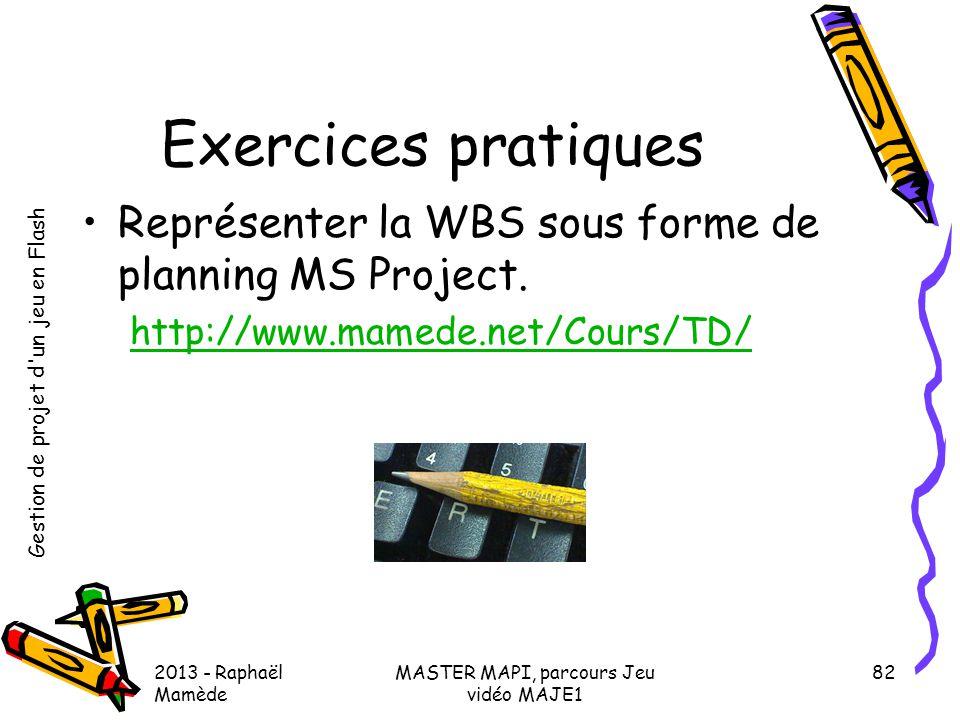 Gestion de projet d'un jeu en Flash 2013 - Raphaël Mamède MASTER MAPI, parcours Jeu vidéo MAJE1 82 Exercices pratiques •Représenter la WBS sous forme