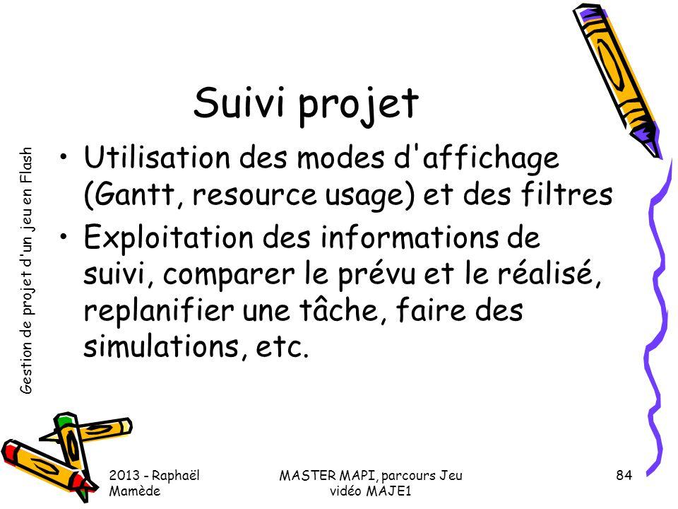 Gestion de projet d'un jeu en Flash 2013 - Raphaël Mamède MASTER MAPI, parcours Jeu vidéo MAJE1 84 Suivi projet •Utilisation des modes d'affichage (Ga