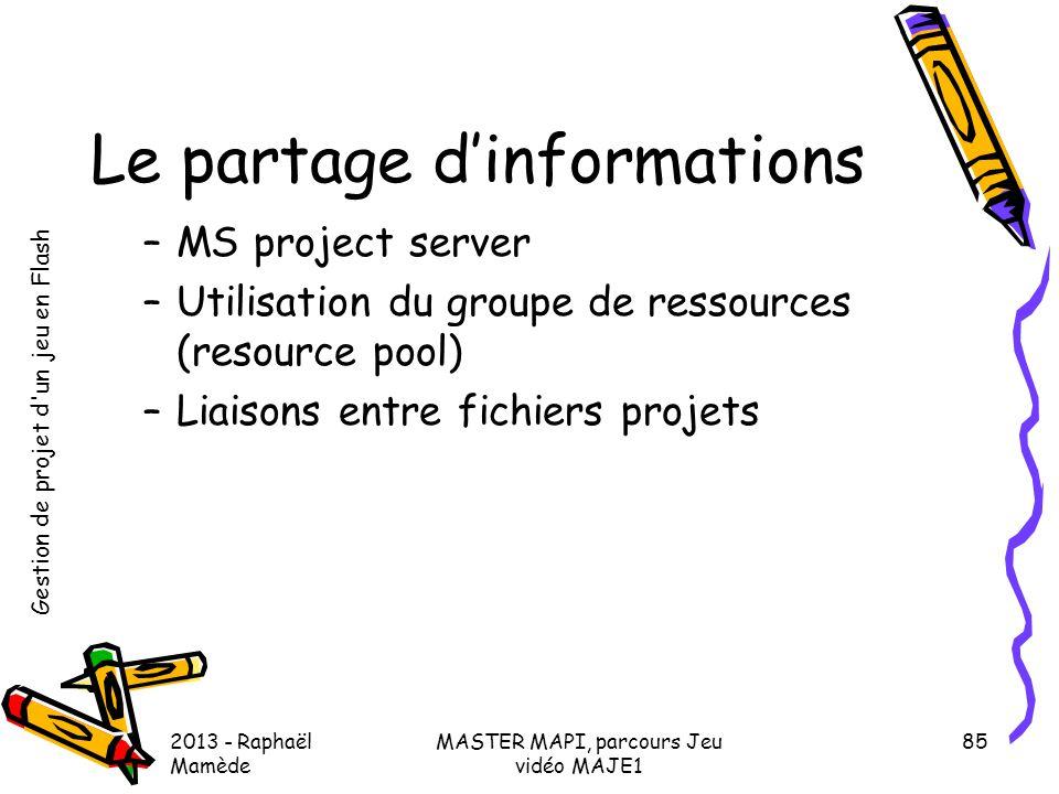 Gestion de projet d'un jeu en Flash 2013 - Raphaël Mamède MASTER MAPI, parcours Jeu vidéo MAJE1 85 Le partage d'informations –MS project server –Utili