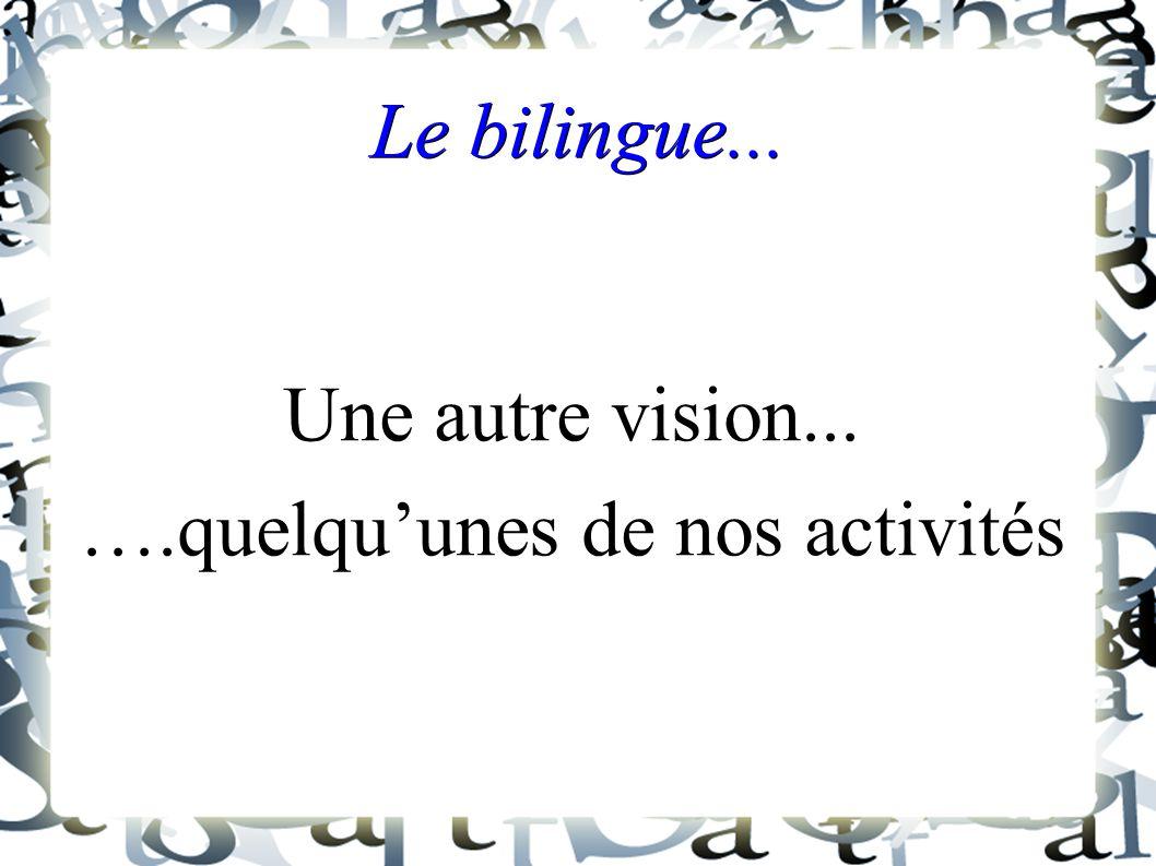 Le bilingue... Une autre vision... ….quelqu'unes de nos activités