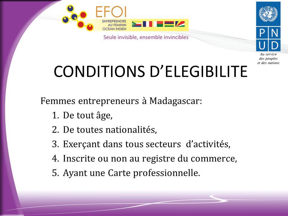 CONDITIONS D'ELEGIBILITE Femmes entrepreneurs à Madagascar: 1.De tout âge, 2.De toutes nationalités, 3.Exerçant dans tous secteurs d'activités, 4.Insc