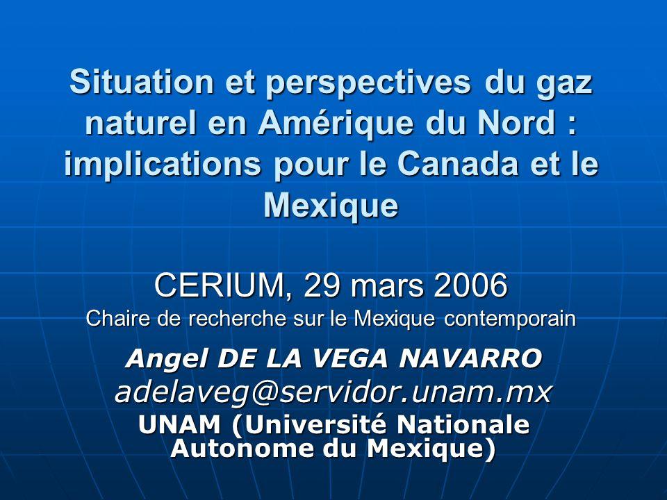 Situation et perspectives du gaz naturel en Amérique du Nord : implications pour le Canada et le Mexique CERIUM, 29 mars 2006 Chaire de recherche sur