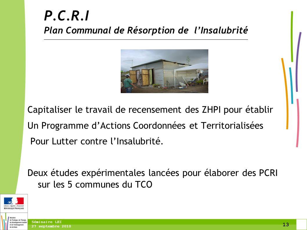13 Séminaire LHI 27 septembre 2010 Capitaliser le travail de recensement des ZHPI pour établir Un Programme d'Actions Coordonnées et Territorialisées