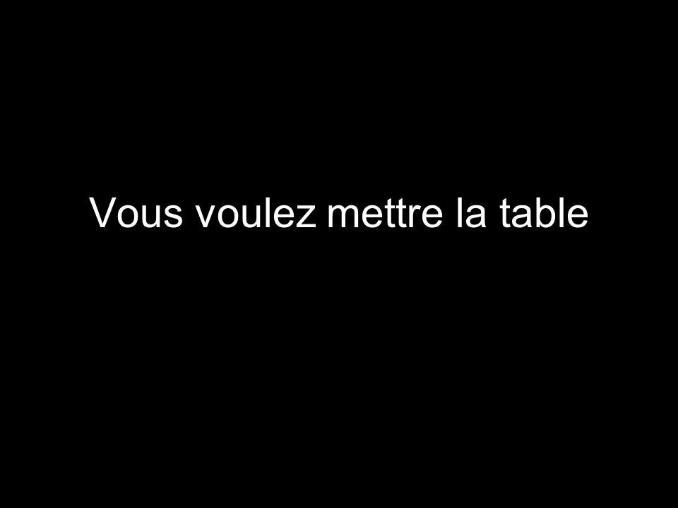 Vous voulez mettre la table