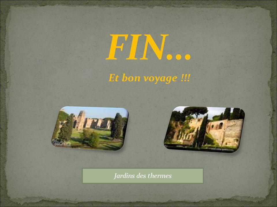 FIN… Et bon voyage !!! Jardins des thermes
