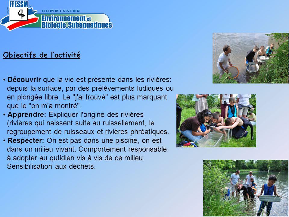 Objectifs de l'activité • Découvrir que la vie est présente dans les rivières: depuis la surface, par des prélèvements ludiques ou en plongée libre. L