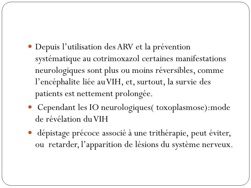  Depuis l'utilisation des ARV et la prévention systématique au cotrimoxazol certaines manifestations neurologiques sont plus ou moins réversibles, co