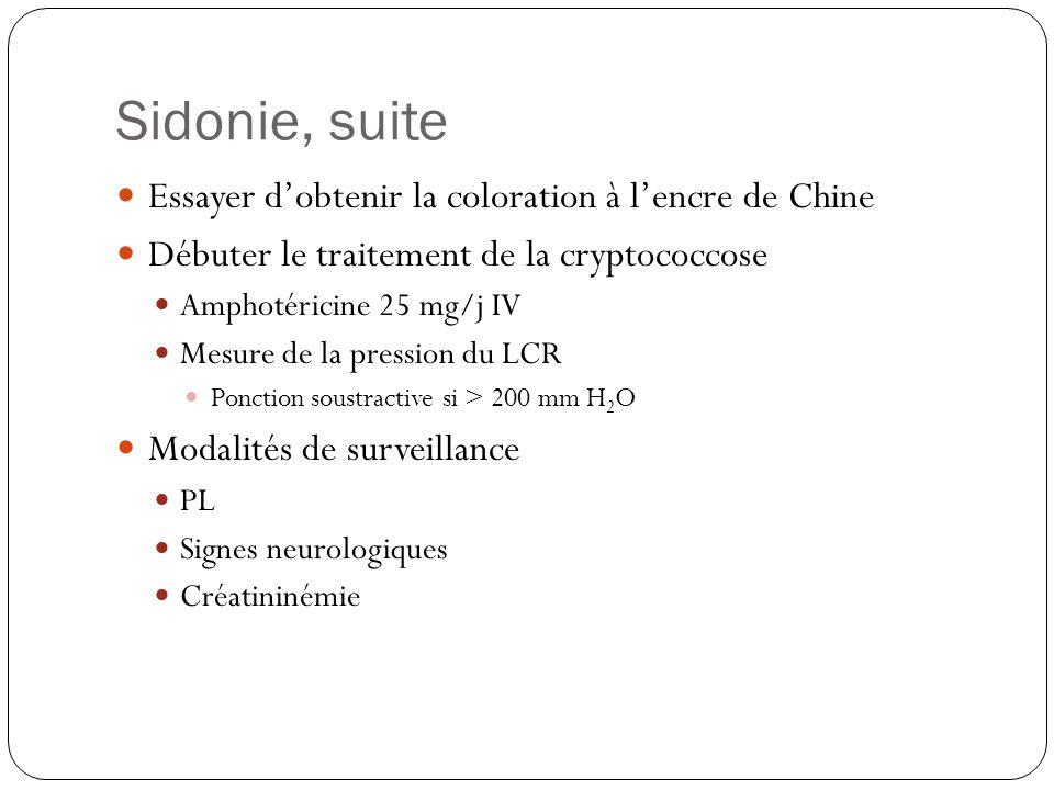 Sidonie, suite  Essayer d'obtenir la coloration à l'encre de Chine  Débuter le traitement de la cryptococcose  Amphotéricine 25 mg/j IV  Mesure de