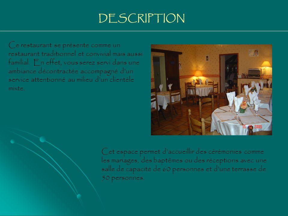 DESCRIPTION Ce restaurant se présente comme un restaurant traditionnel et convivial mais aussi familial.