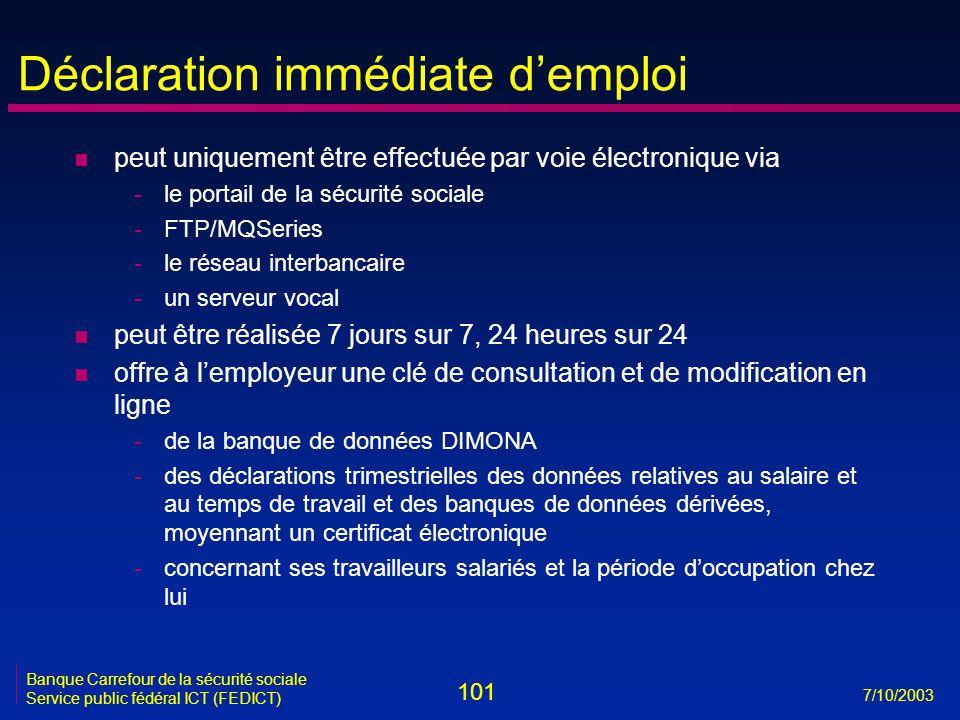 101 7/10/2003 Banque Carrefour de la sécurité sociale Service public fédéral ICT (FEDICT) Déclaration immédiate d'emploi n peut uniquement être effect