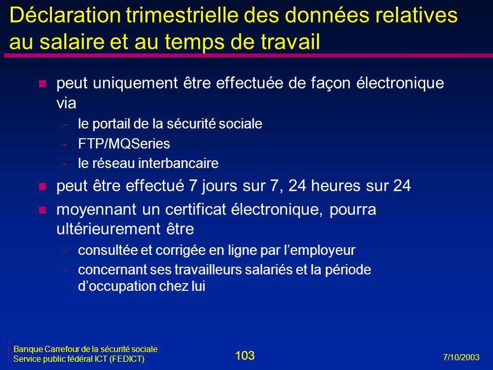103 7/10/2003 Banque Carrefour de la sécurité sociale Service public fédéral ICT (FEDICT) Déclaration trimestrielle des données relatives au salaire e