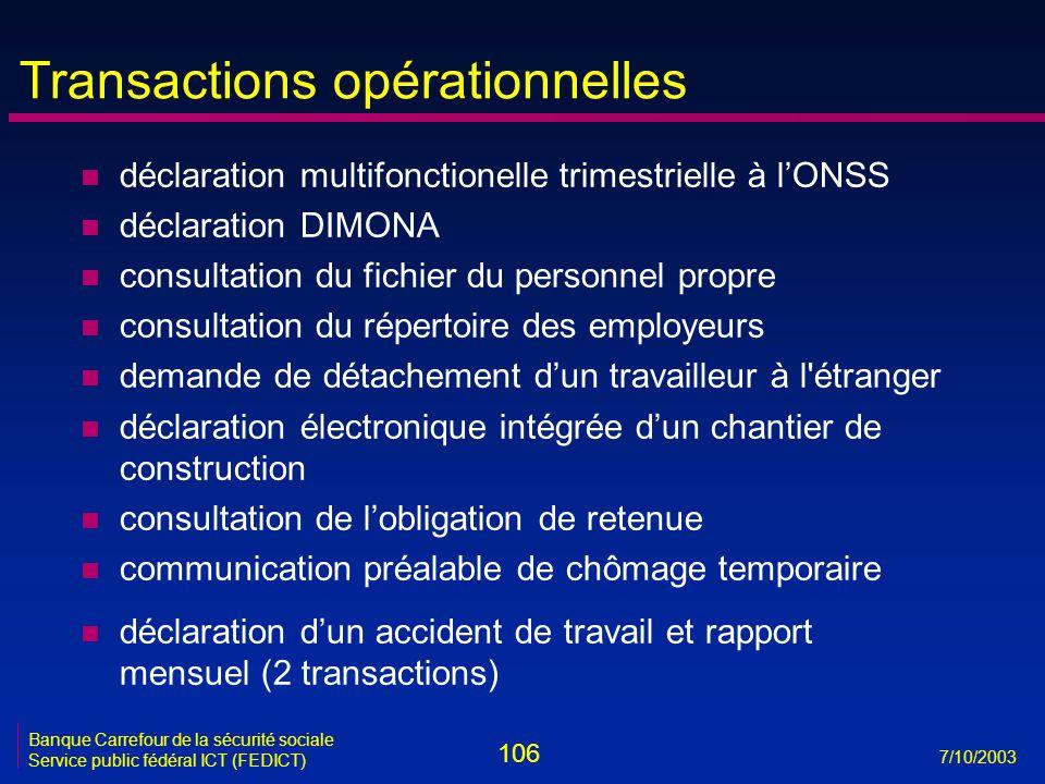 106 7/10/2003 Banque Carrefour de la sécurité sociale Service public fédéral ICT (FEDICT) Transactions opérationnelles n déclaration multifonctionelle