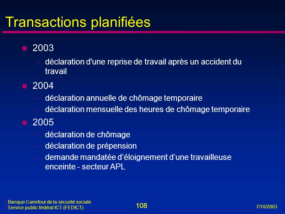108 7/10/2003 Banque Carrefour de la sécurité sociale Service public fédéral ICT (FEDICT) Transactions planifiées n 2003 -déclaration d'une reprise de