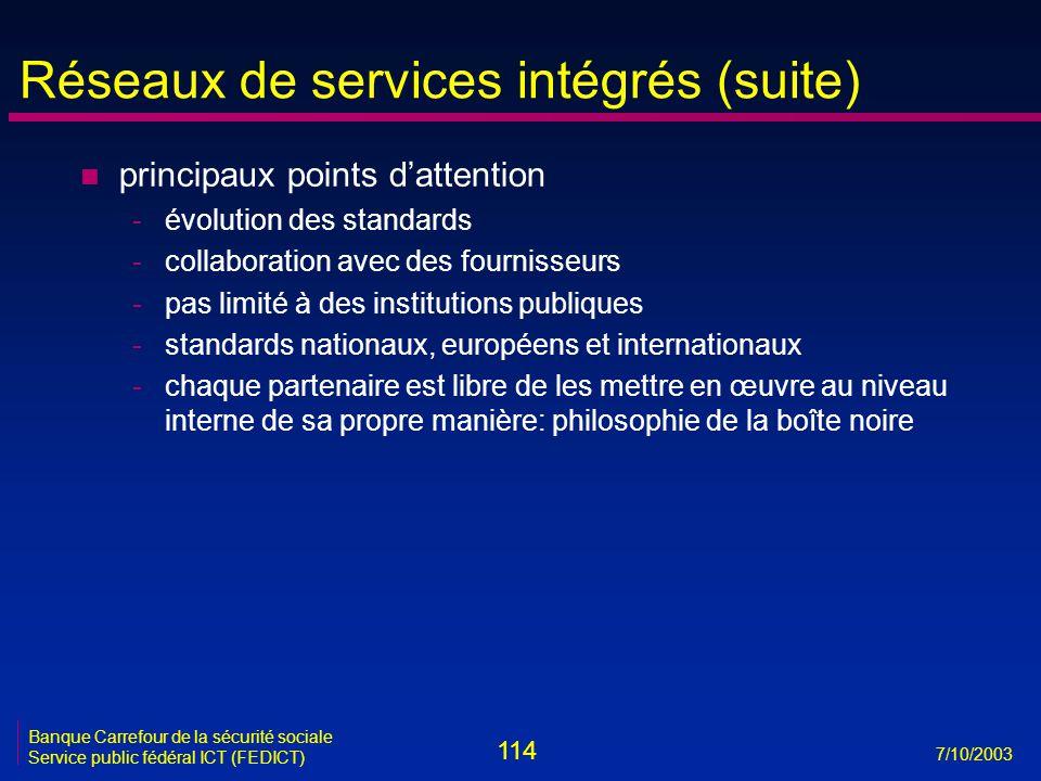 114 7/10/2003 Banque Carrefour de la sécurité sociale Service public fédéral ICT (FEDICT) Réseaux de services intégrés (suite) n principaux points d'a