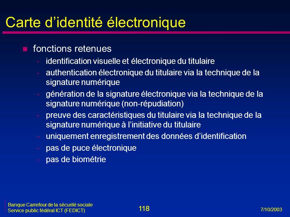 118 7/10/2003 Banque Carrefour de la sécurité sociale Service public fédéral ICT (FEDICT) Carte d'identité électronique n fonctions retenues -identifi