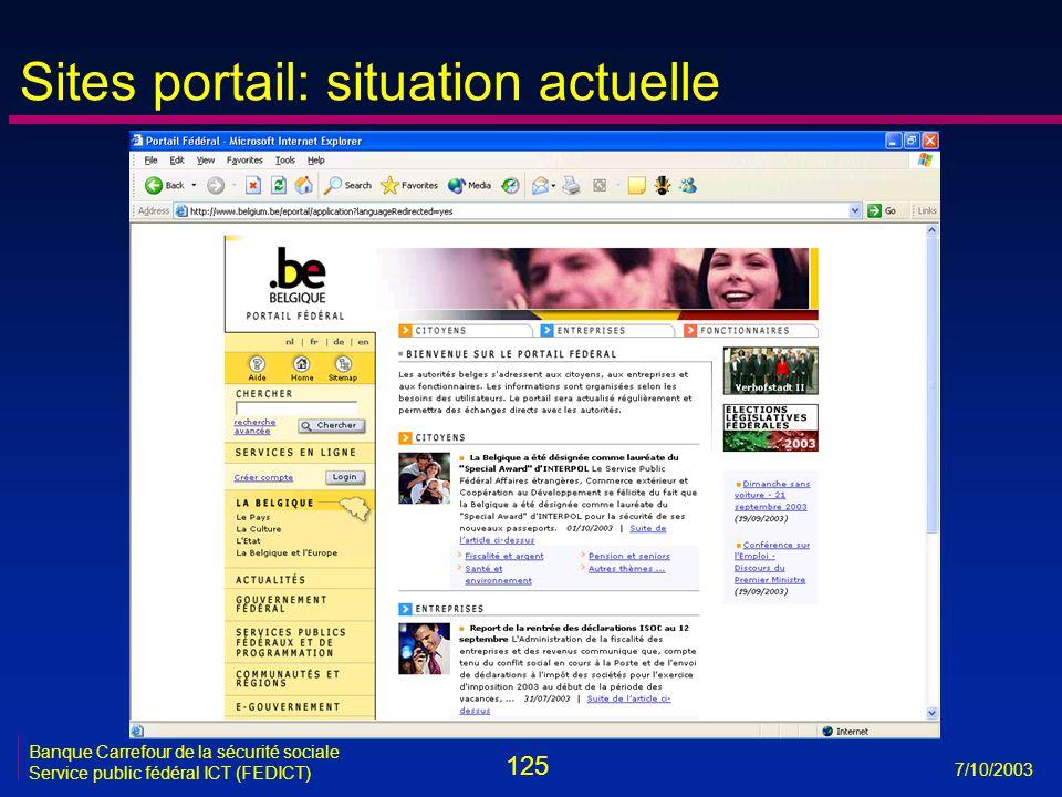 125 7/10/2003 Banque Carrefour de la sécurité sociale Service public fédéral ICT (FEDICT) Sites portail: situation actuelle