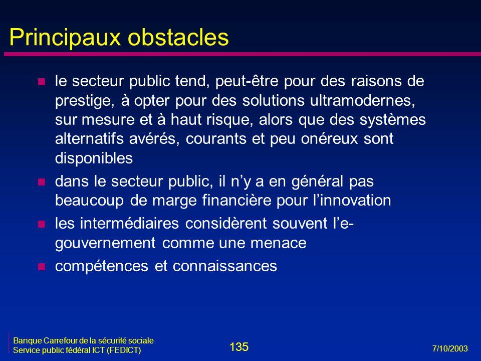 135 7/10/2003 Banque Carrefour de la sécurité sociale Service public fédéral ICT (FEDICT) Principaux obstacles n le secteur public tend, peut-être pou