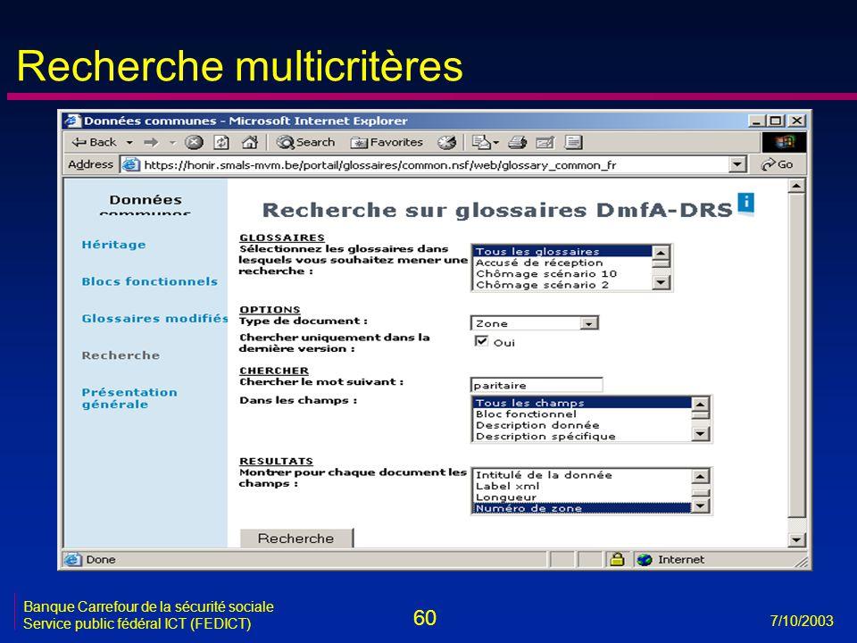 60 7/10/2003 Banque Carrefour de la sécurité sociale Service public fédéral ICT (FEDICT) Recherche multicritères