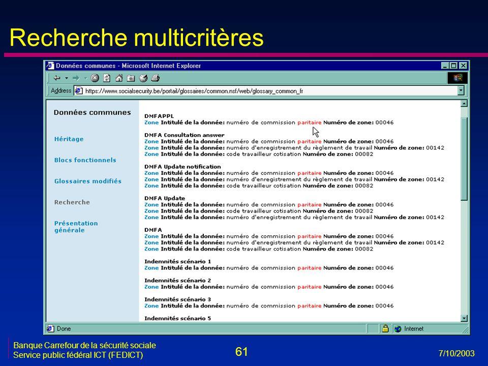 61 7/10/2003 Banque Carrefour de la sécurité sociale Service public fédéral ICT (FEDICT) Recherche multicritères