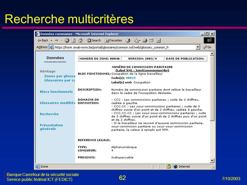 62 7/10/2003 Banque Carrefour de la sécurité sociale Service public fédéral ICT (FEDICT) Recherche multicritères