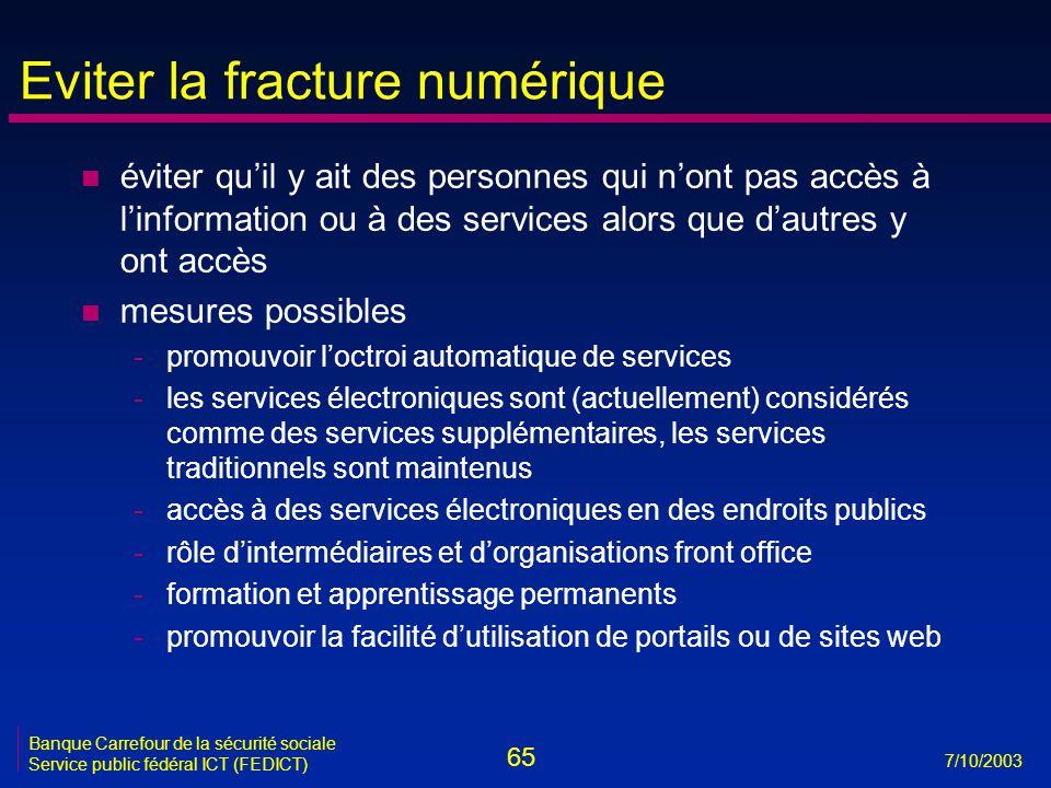 65 7/10/2003 Banque Carrefour de la sécurité sociale Service public fédéral ICT (FEDICT) Eviter la fracture numérique n éviter qu'il y ait des personn