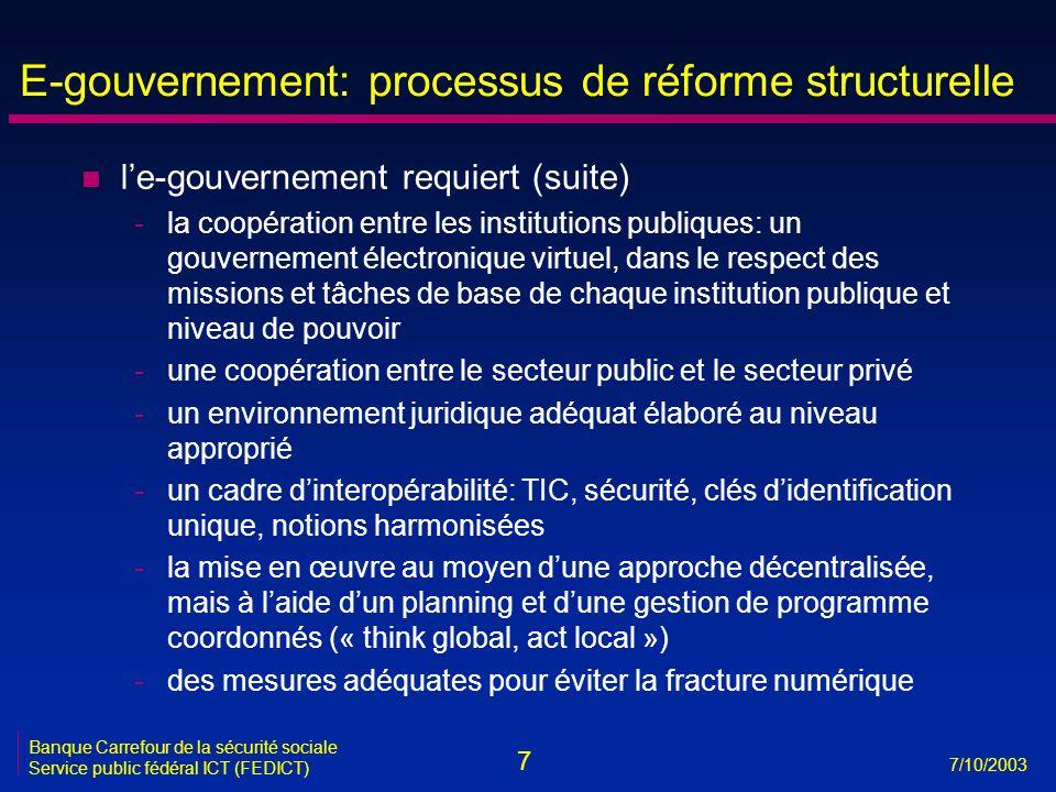 7 7/10/2003 Banque Carrefour de la sécurité sociale Service public fédéral ICT (FEDICT) E-gouvernement: processus de réforme structurelle n l'e-gouver