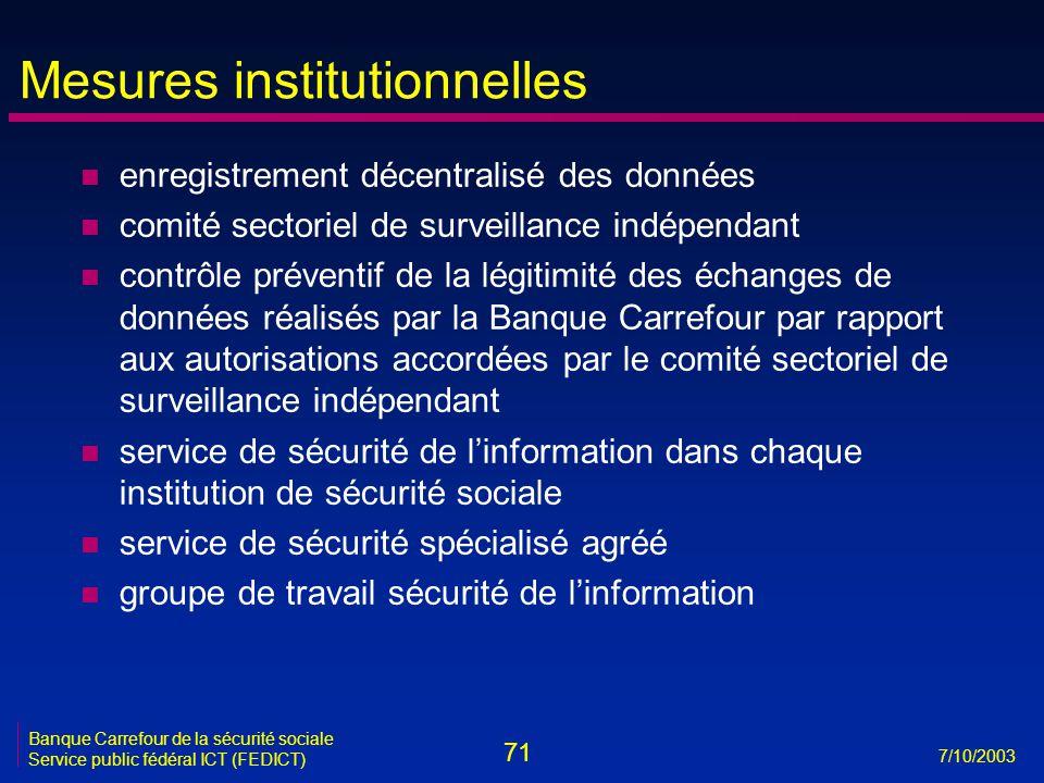 71 7/10/2003 Banque Carrefour de la sécurité sociale Service public fédéral ICT (FEDICT) Mesures institutionnelles n enregistrement décentralisé des d