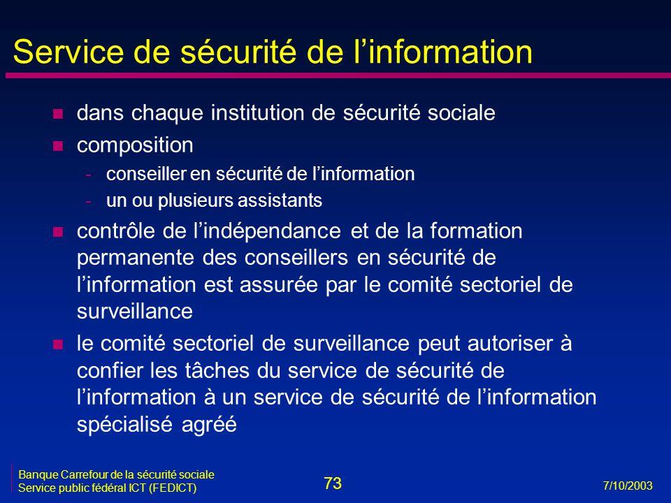 73 7/10/2003 Banque Carrefour de la sécurité sociale Service public fédéral ICT (FEDICT) Service de sécurité de l'information n dans chaque institutio