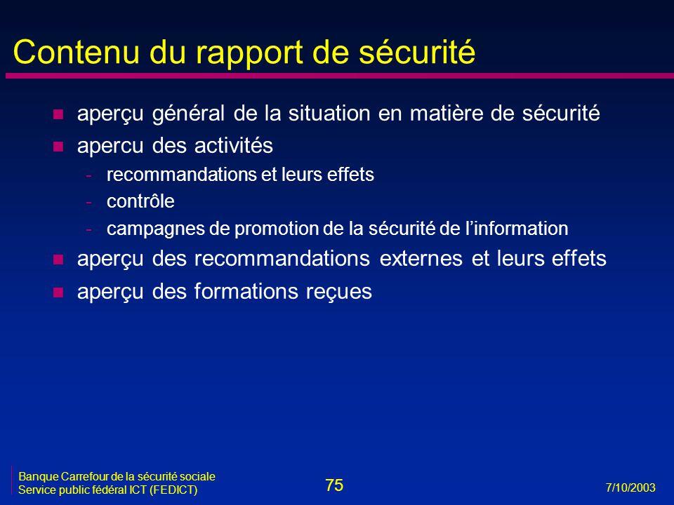 75 7/10/2003 Banque Carrefour de la sécurité sociale Service public fédéral ICT (FEDICT) Contenu du rapport de sécurité n aperçu général de la situati